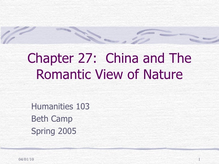 Chapter 27:  China and The Romantic View of Nature Humanities 103 Beth Camp Spring 2005