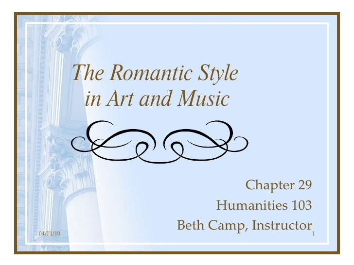 The Romantic Style  in Art and Music Chapter 29 Humanities 103 Beth Camp, Instructor