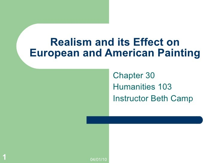 Realism and its Effect on European and American Painting Chapter 30 Humanities 103 Instructor Beth Camp