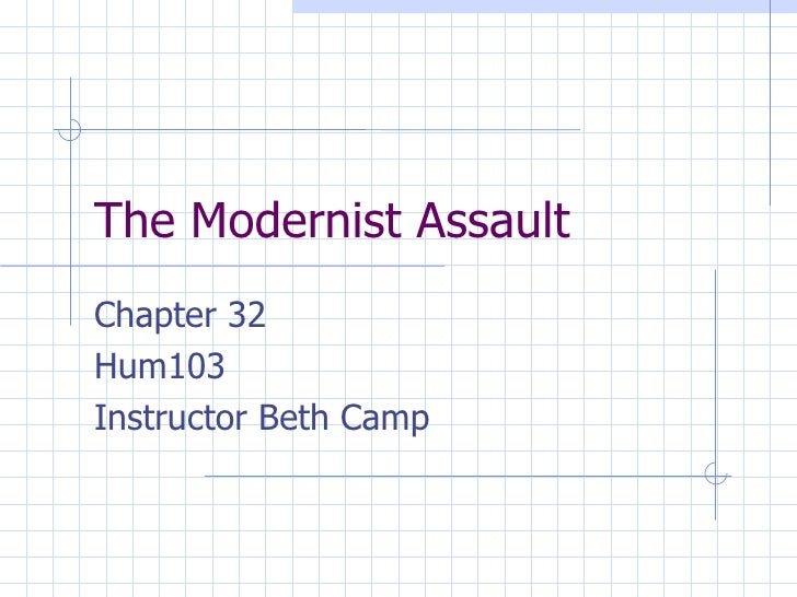 The Modernist Assault Chapter 32 Hum103 Instructor Beth Camp