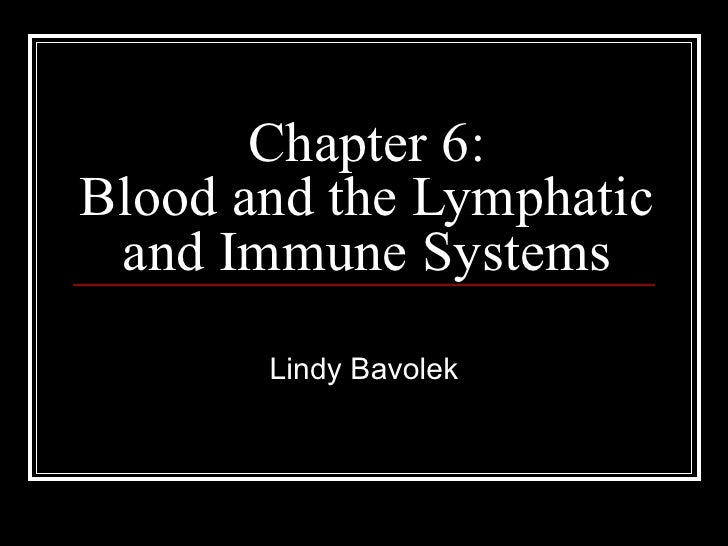 Chapter 6: Blood and the Lymphatic and Immune Systems Lindy Bavolek