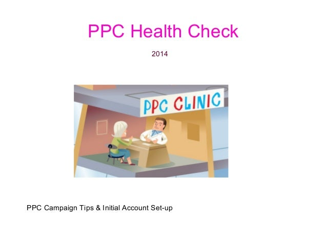 PPC Health Check 2014  PPC Campaign Tips & Initial Account Set-up