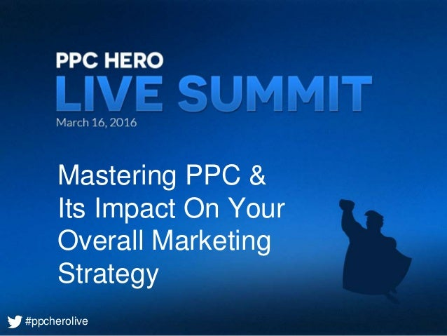 #ppcherolive Mastering PPC & Its Impact On Your Overall Marketing Strategy #ppcherolive