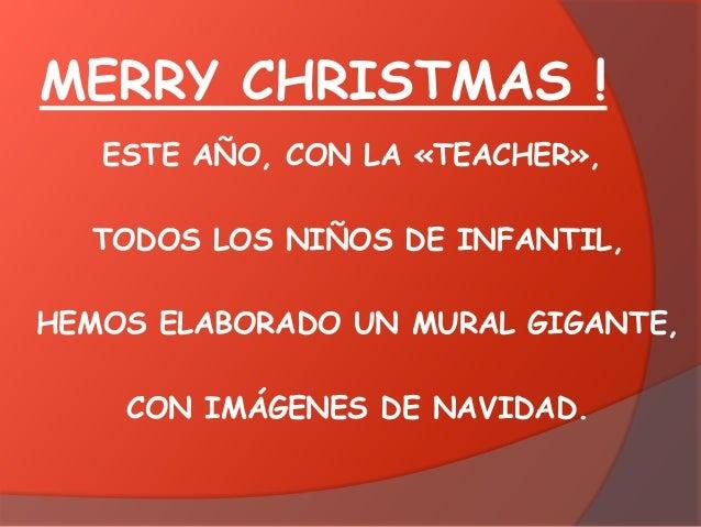 MERRY CHRISTMAS ! ESTE AÑO, CON LA «TEACHER», TODOS LOS NIÑOS DE INFANTIL, HEMOS ELABORADO UN MURAL GIGANTE, CON IMÁGENES ...