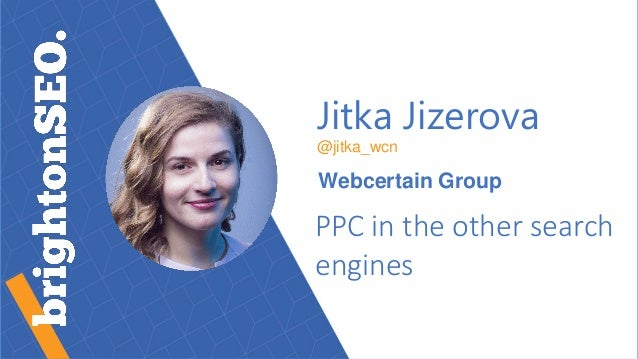 Jitka Jizerova @jitka_wcn Webcertain Group PPC in the other search engines