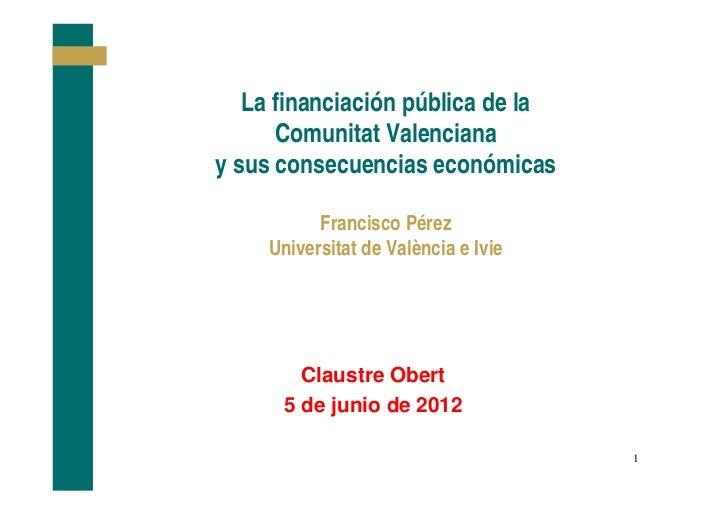 La financiación pública de la      Comunitat Valencianay sus consecuencias económicas           Francisco Pérez     Univer...