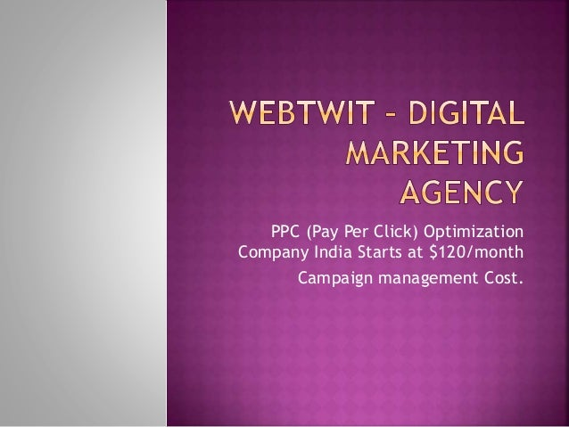 PPC (Pay Per Click) Optimization Company India Starts at $120/month Campaign management Cost.