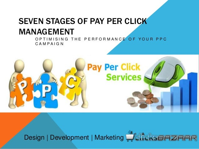 SEVEN STAGES OF PAY PER CLICK MANAGEMENT O P T I M I S I N G T H E P E R F O R M A N C E O F Y O U R P P C C A M P A I G N...