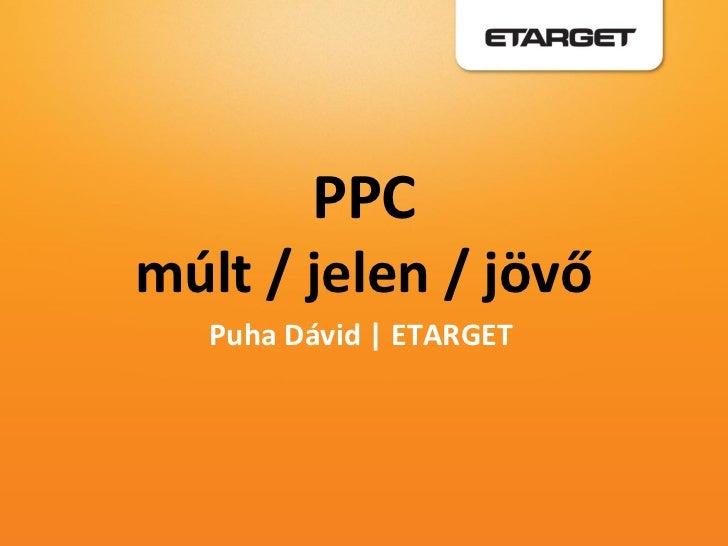 PPCmúlt / jelen / jövő   Puha Dávid   ETARGET