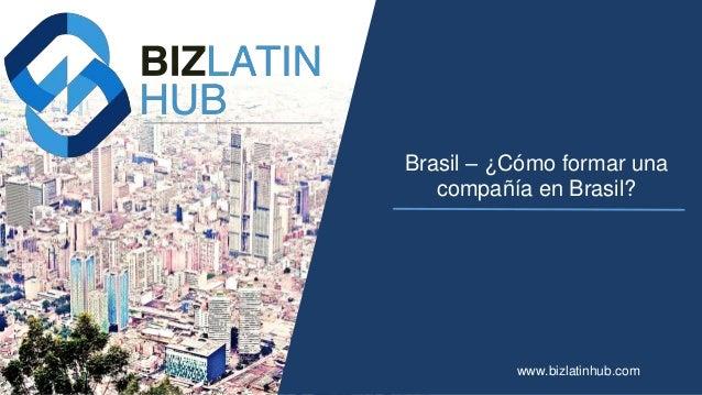 Brasil – ¿Cómo formar una compañía en Brasil? www.bizlatinhub.com