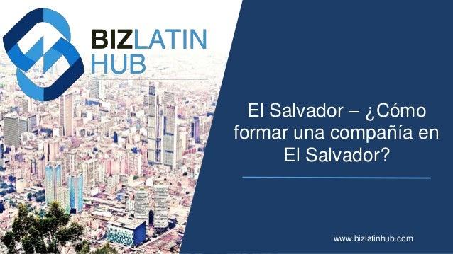 El Salvador – ¿Cómo formar una compañía en El Salvador? www.bizlatinhub.com