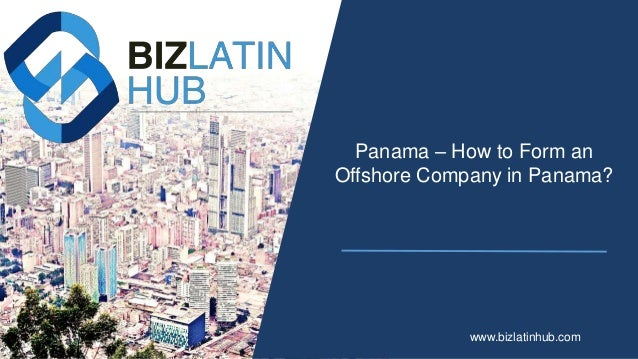 Panama – How to Form an Offshore Company in Panama? www.bizlatinhub.com