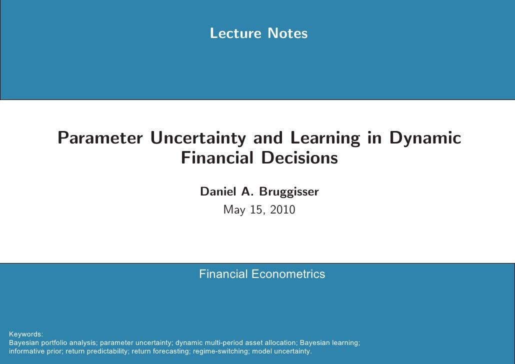 Lecture Notes              Parameter Uncertainty and Learning in Dynamic                           Financial Decisions    ...