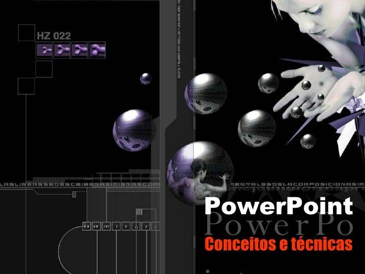 PowerPoint PowerPoint Conceitos e técnicas