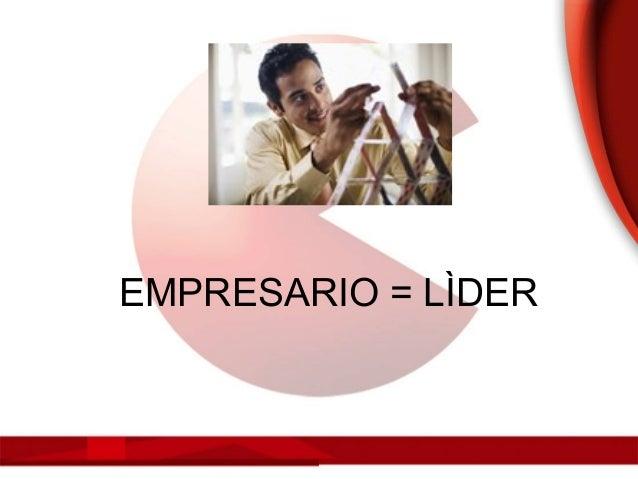 EMPRESARIO = LÌDER