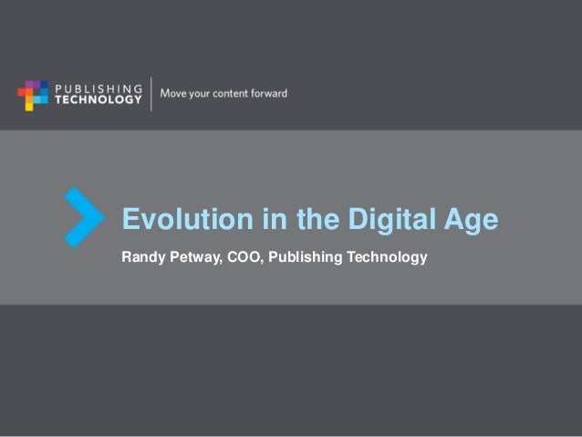 Evolution in the Digital Age Randy Petway, COO, Publishing Technology