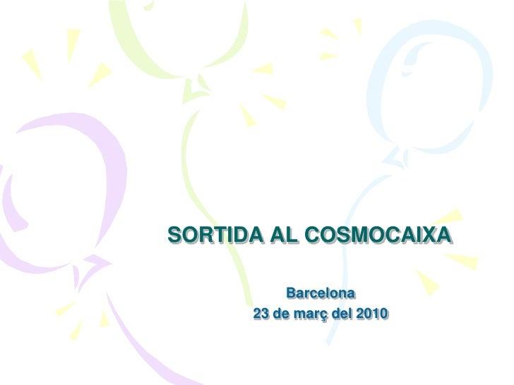 SORTIDA AL COSMOCAIXA             Barcelona       23 de març del 2010