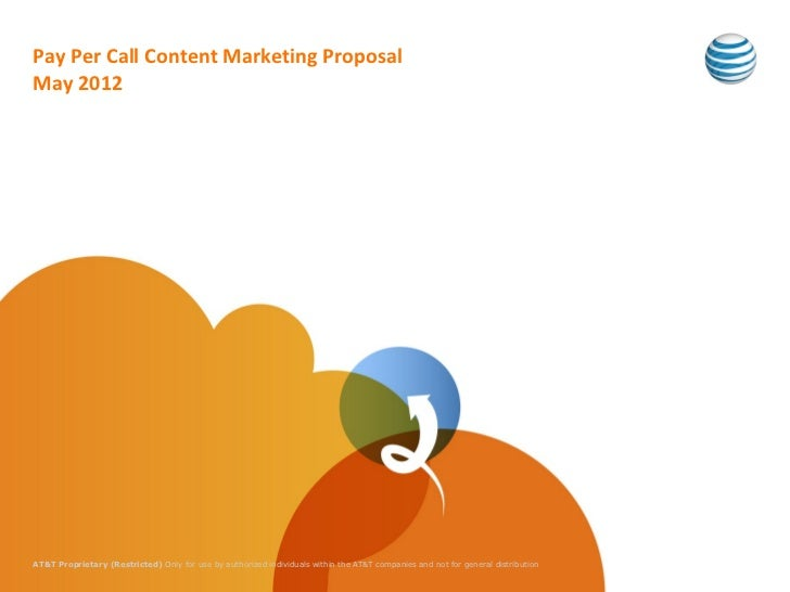 Pay Per Call Content Marketing ProposalMay 2012AT&T Proprietary (Restricted) Only for use by authorized individuals within...