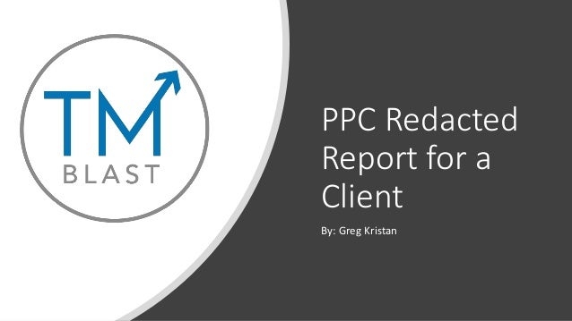 PPC Redacted Report for a Client By: Greg Kristan
