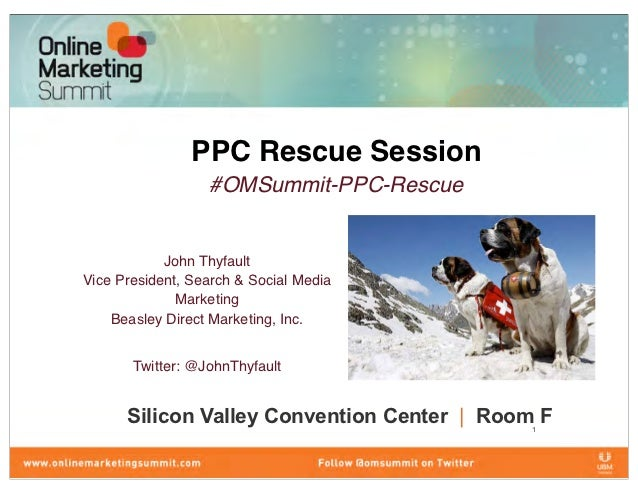 PPC Rescue Session                  #OMSummit-PPC-Rescue            John ThyfaultVice President, Search & Social Media    ...