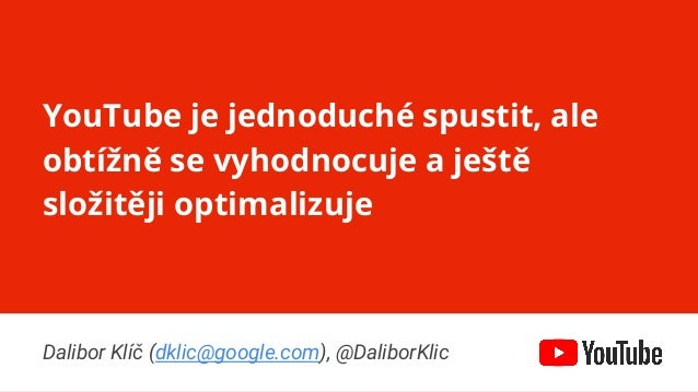 Confidential & Proprietary YouTube je jednoduché spustit, ale obtížně se vyhodnocuje a ještě složitěji optimalizuje Dalibo...