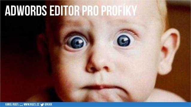 Tipy pro Adwords Editor - PPCrestart 2017 Slide 3