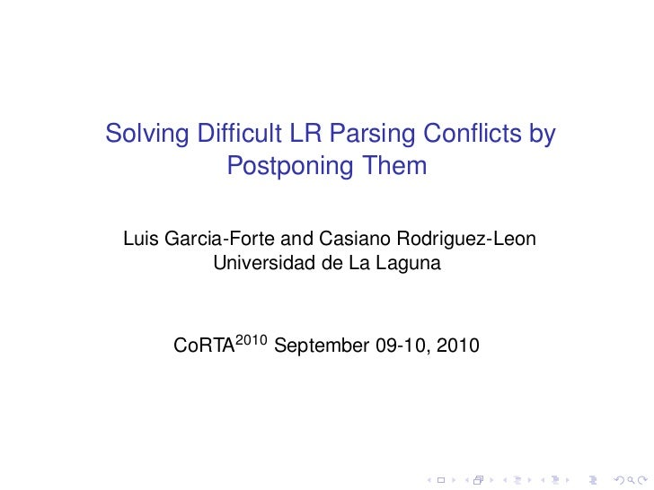 Solving Difficult LR Parsing Conflicts by           Postponing Them Luis Garcia-Forte and Casiano Rodriguez-Leon           U...