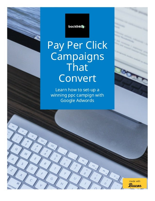 Pay Per Click Campaigns That Convert Learn how to set-up a winning ppc campign with Google Adwords made with
