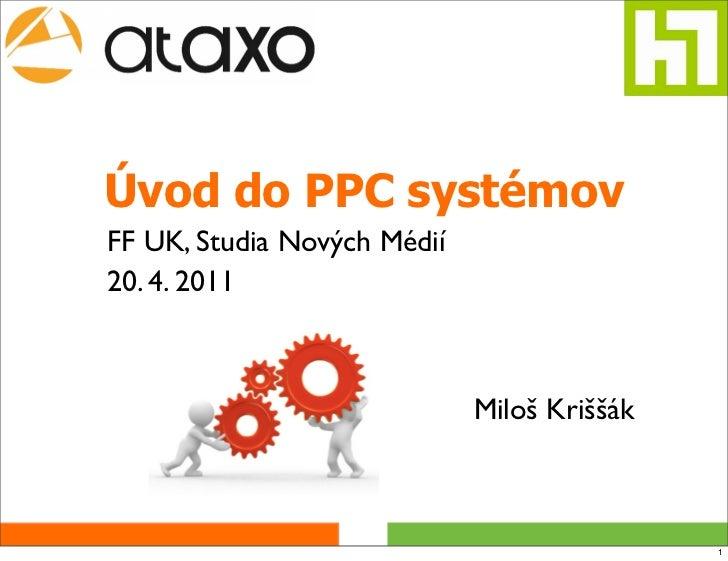 Úvod do PPC systémovFF UK, Studia Nových Médií20. 4. 2011                             Miloš Kriššák                       ...