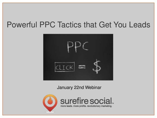 Powerful PPC Tactics that Get You Leads  January 22nd Webinar