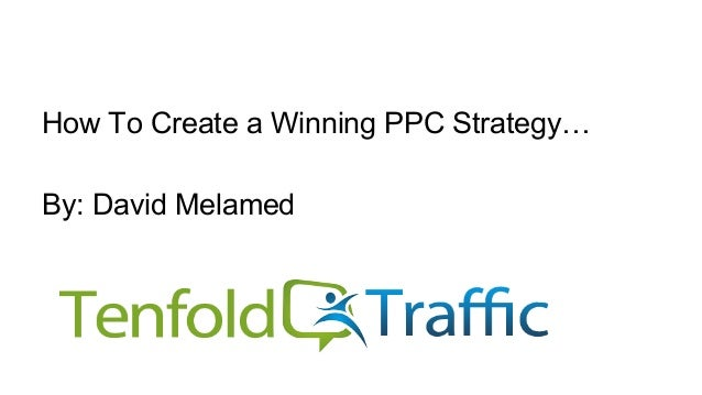 How To Create a Winning PPC Strategy… By: David Melamed