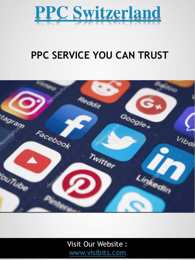 1 PPC Switzerland Visit Our Website : www.visibits.com PPC SERVICE YOU CAN TRUST