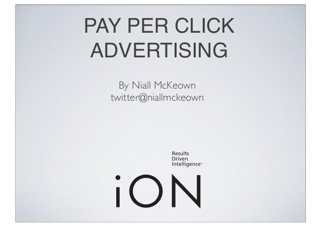 PAY PER CLICK ADVERTISING By Niall McKeown twitter@niallmckeown