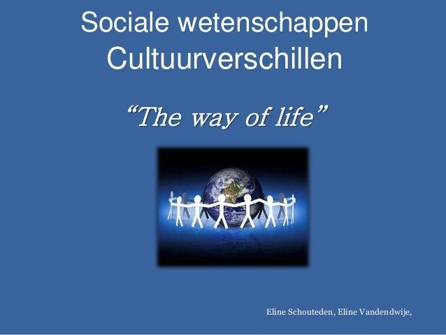 """Sociale wetenschappen Cultuurverschillen """"The way of life"""" Eline Schouteden, Eline Vandendwije,"""