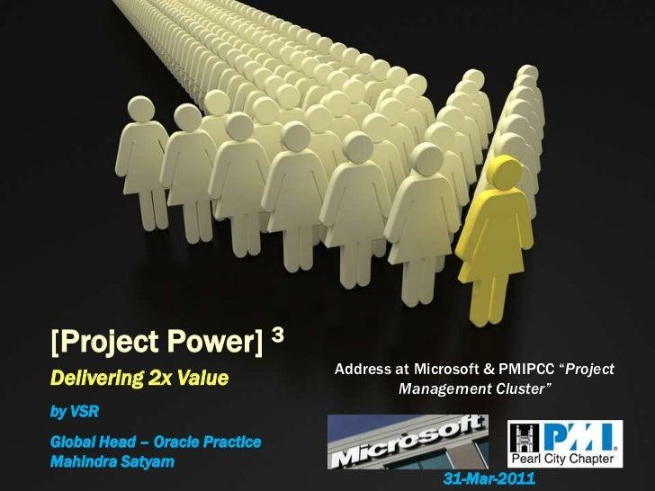 "[Project Power] 3<br />Address at Microsoft & PMIPCC ""Project Management Cluster""<br />Delivering 2x Value <br />by VSR<br..."