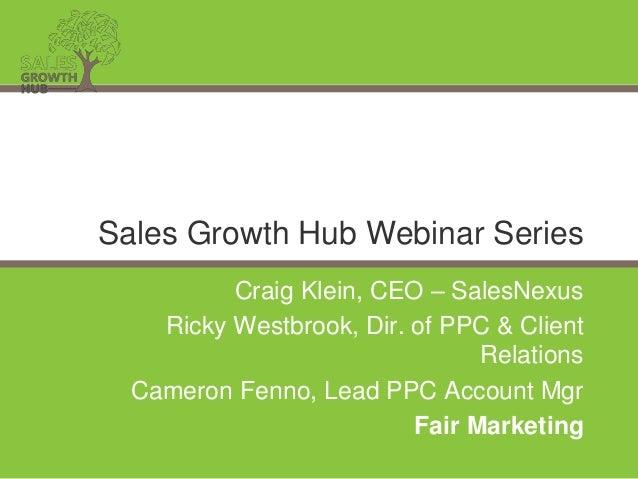 Craig Klein, CEO – SalesNexus Ricky Westbrook, Dir. of PPC & Client Relations Cameron Fenno, Lead PPC Account Mgr Fair Mar...