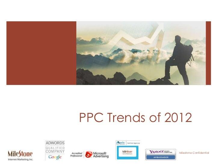 PPC Trends of 2012               Milestone Confidential