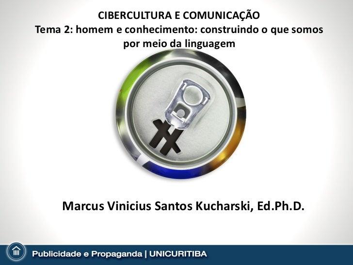 CIBERCULTURA E COMUNICAÇÃOTema 2: homem e conhecimento: construindo o que somos               por meio da linguagem    Mar...