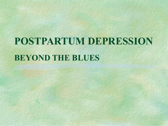POSTPARTUM DEPRESSION BEYOND THE BLUES
