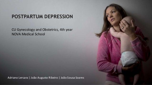 POSTPARTUM DEPRESSION Adriano Lercara | João Augusto Ribeiro | João Sousa Soares CU Gynecology and Obstetrics, 4th year NO...