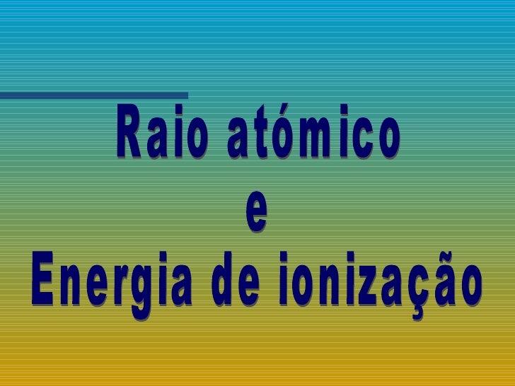 Raio atómico  e Energia de ionização