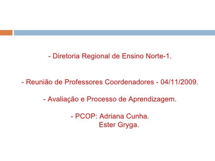 - Diretoria Regional de Ensino Norte-1. - Reunião de Professores Coordenadores - 04/11/2009. - Avaliação e Processo de Apr...