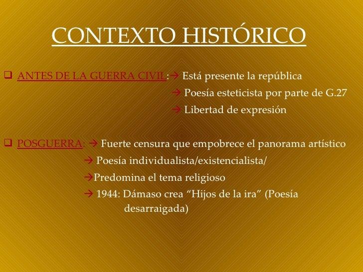 CONTEXTO HISTÓRICO <ul><li>ANTES DE LA GUERRA CIVIL :    Está presente la república </li></ul><ul><li>   Poesía estetici...
