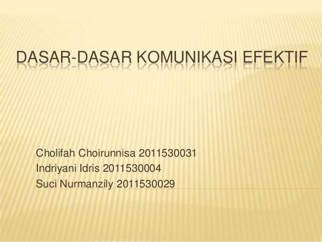DASAR-DASAR KOMUNIKASI EFEKTIF  Cholifah Choirunnisa 2011530031  Indriyani Idris 2011530004  Suci Nurmanzily 2011530029