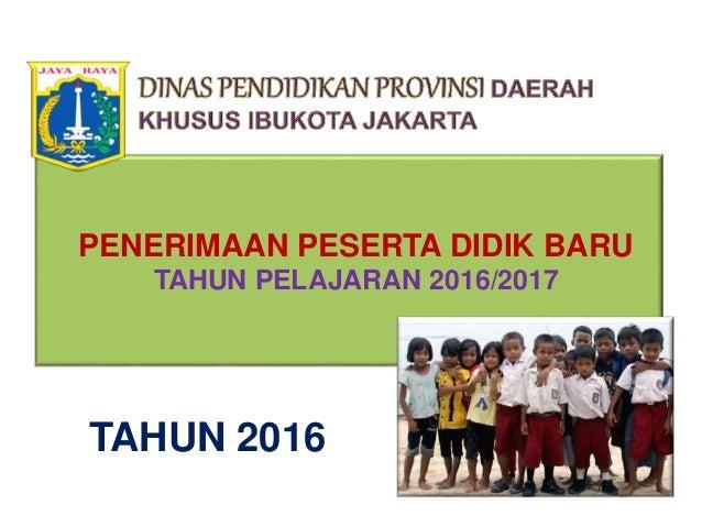 PENERIMAAN PESERTA DIDIK BARU TAHUN PELAJARAN 2016/2017 TAHUN 2016