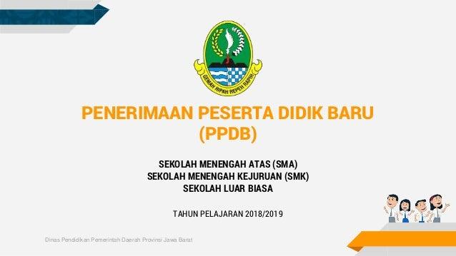 Dinas Pendidikan Pemerintah Daerah Provinsi Jawa Barat PENERIMAAN PESERTA DIDIK BARU (PPDB) SEKOLAH MENENGAH ATAS (SMA) SE...