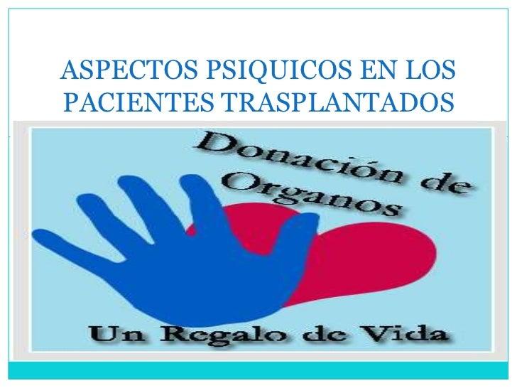 ASPECTOS PSIQUICOS EN LOSPACIENTES TRASPLANTADOS