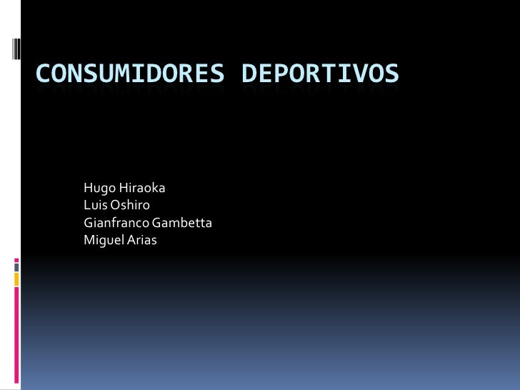 Consumidores Deportivos<br />Hugo Hiraoka<br />Luis Oshiro<br />Gianfranco Gambetta<br />Miguel Arias<br />