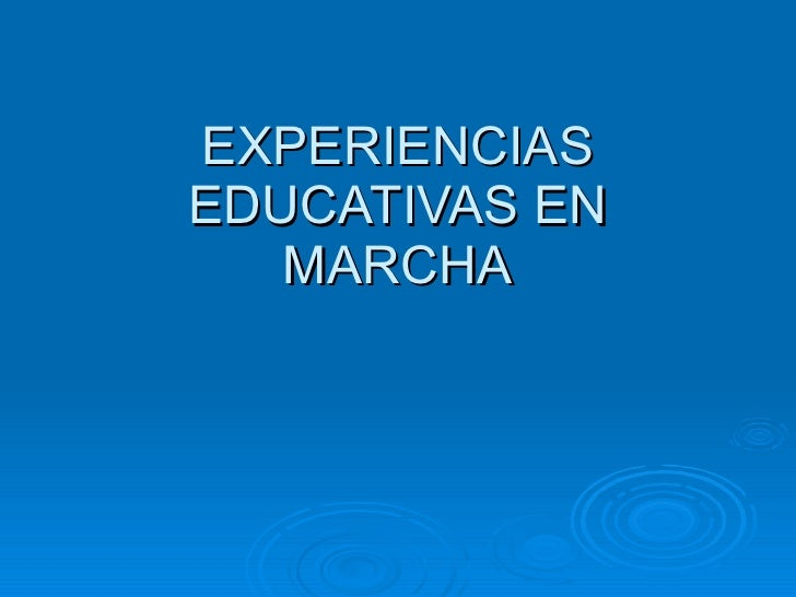 EXPERIENCIAS EDUCATIVAS EN MARCHA