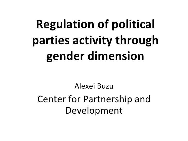 Regulation of political parties activity through gender dimension Alexei Buzu Center for Partnership and Development